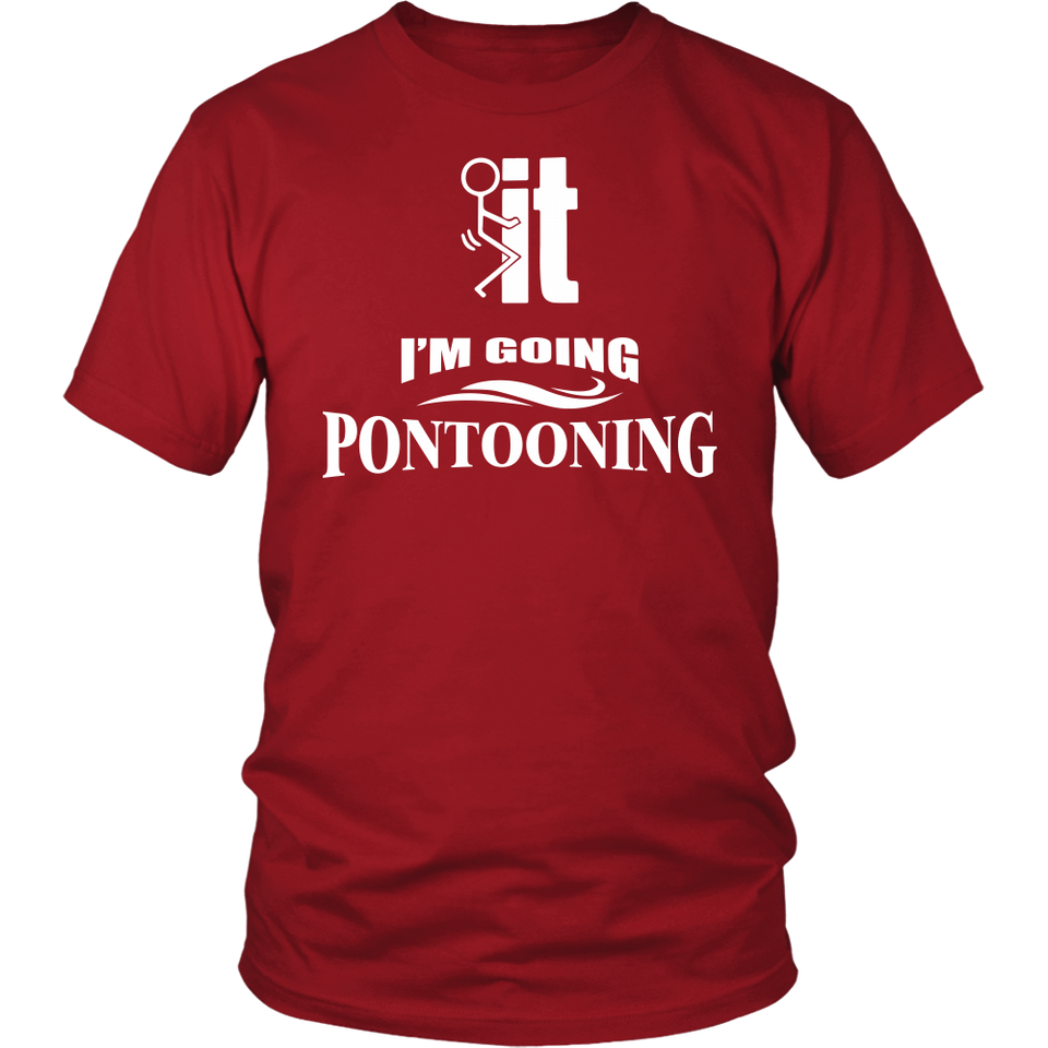 Shirt-F..k it I'm Going pontooning ccnc006 ccnc012 pb0007