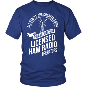 Shirt-ALL PEOPLE ARE CREATED EQUAL THEN A FEW BECOME LICENSE HAM ccnc001 hr0034