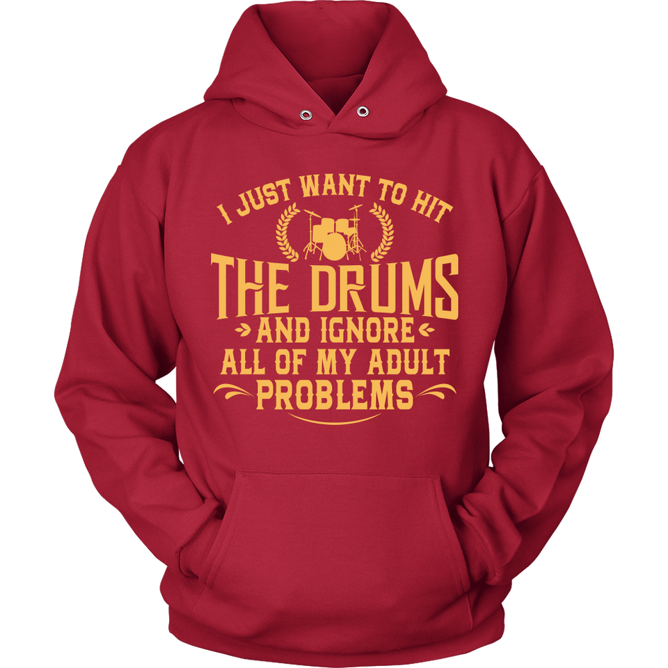 Shirt-I Just Want To Hit The Drums And Ignore All of My Adult Problems ccnc008 dm0005