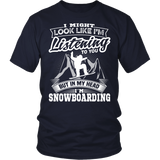 Shirt-I Might Look Like Listening To You But In My Head I'm Snowboarding ccnc004 sw0005