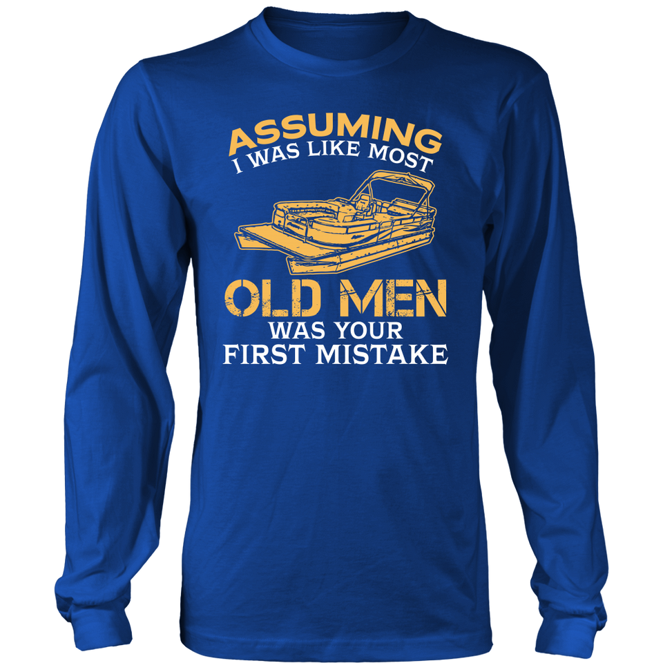 Shirt-Assuming I was Like Most Old Men Was Your First Mistake ccnc006 ccnc012 pb0024