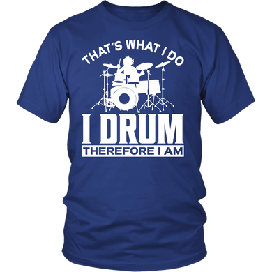 Shirt-That's What I Do I Drum I Drink Therefore I Am ccnc008 dm0008