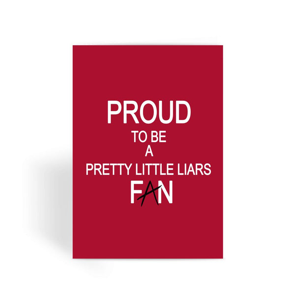 Pretty Little Liars Card - Proud To Be A Fan Greeting Card
