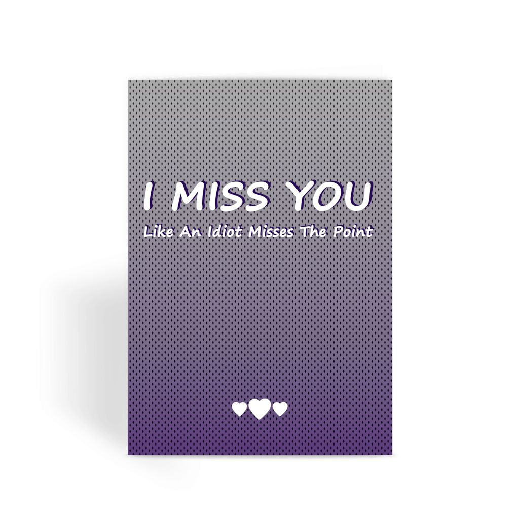 Valentines Day Card - I Miss You Like An Idiot Misses The Point Greeting Card