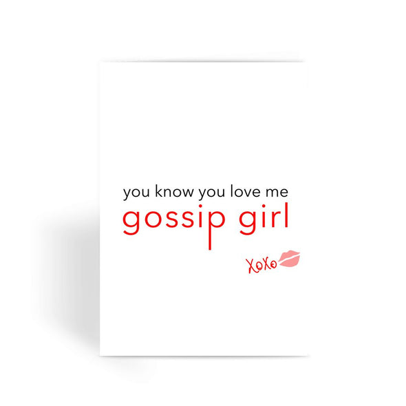 Gossip Girl Card - You know You Love Me XOXO Greeting Card