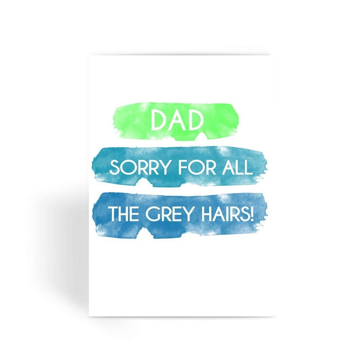 Funny Father's Day Card, Funny Dad Card, Funny Birthday Card For Dad, Cheeky Card for Dad - Sorry For All The Grey Hairs Greeting Card