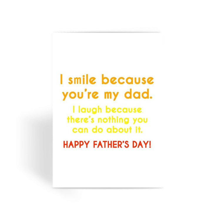 Funny Father's Day Card, Funny Dad Card, Funny Birthday Card For Dad, Cheeky Card for Dad - I Smile Because You're My Dad Greeting Card