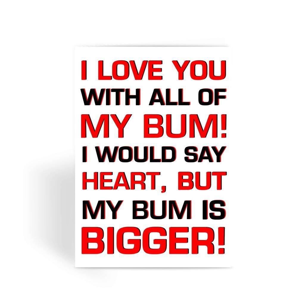 Funny anniversary card, Funny love card, Rude Card, Valentines Card - I Love You With All of My Bum! Greeting Card