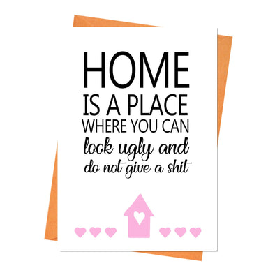 New Home Card, Housewarming Card, New House Card, House Warming Card - Home Is A Place Where You Can Look Ugly Greeting Card