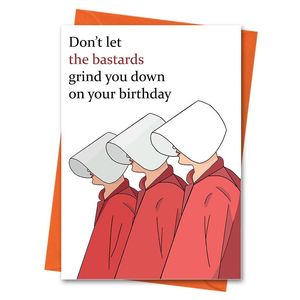 Handmaids Tale Birthday Card Funny Dont Let The Bastards Grind You Down Greeting