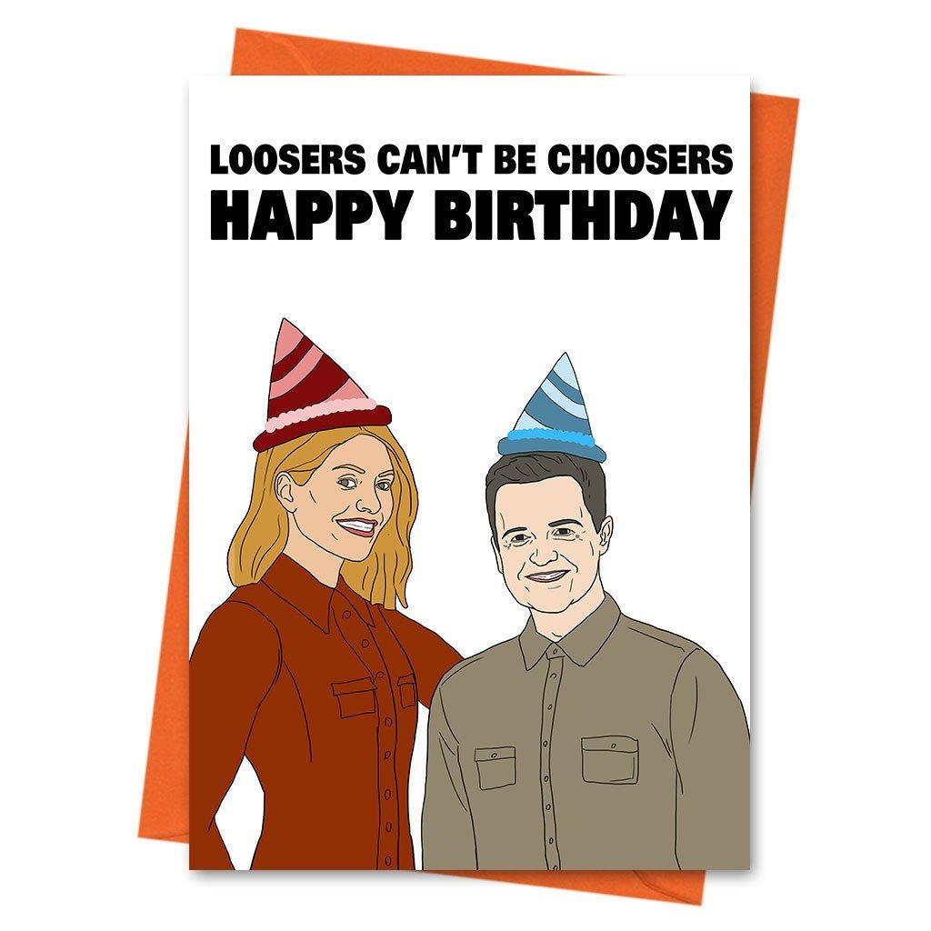 Funny Birthday Card, Celebrity Get Met Out Of Here Card, Holly and Dec Card, - Loosers Cant Be Choosers Greeting Card