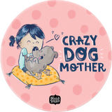 Crazy Dog Mother By Alicia Souza