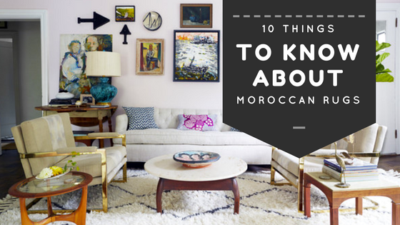 10 Things To Know About Moroccan Rug! Why Must You Try it?