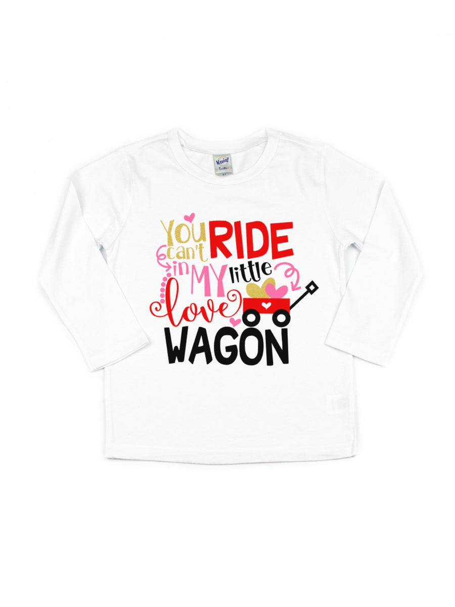 You Can't Ride in My Little Love Wagon T-Shirt