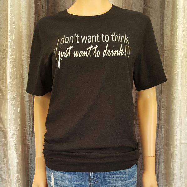 I don't want to think, I just want to drink Tee - Black Heather - Small - Sweet or Spicy Apparel - 1