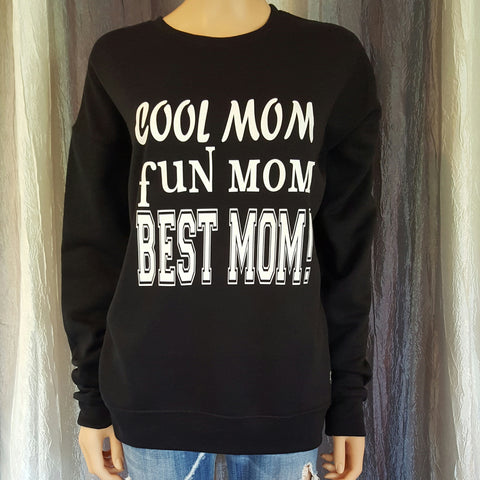 COOL MOM FUN MOM BEST MOM! Sweatshirt