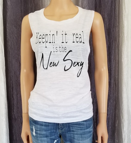 Keepin' it real is the New Sexy Muscle Tee