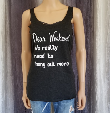 Dear Weekend, We really need to hang out more Racerback Tank