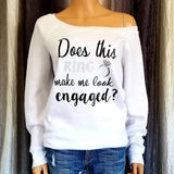Does This Ring Make Me Look Engaged? Sweatshirt