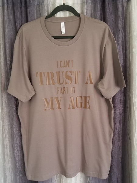 I Can't Trust A Fart At My Age Tee