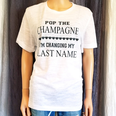 POP THE CHAMPAGNE I'M CHANGING MY LAST NAME Tee