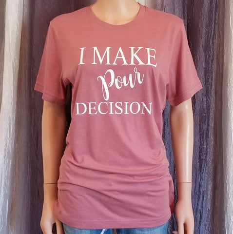 I MAKE pour DECISIONS Tee