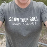 SLOW YOUR ROLL Social Distance Tee