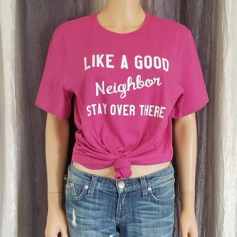 Like a Good Neighbor Stay Over There Tee