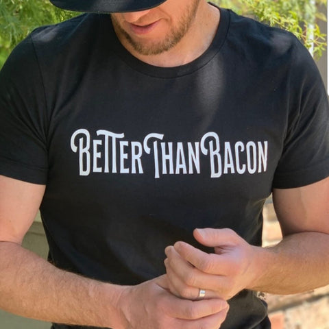 BETTER THAN BACON Tee