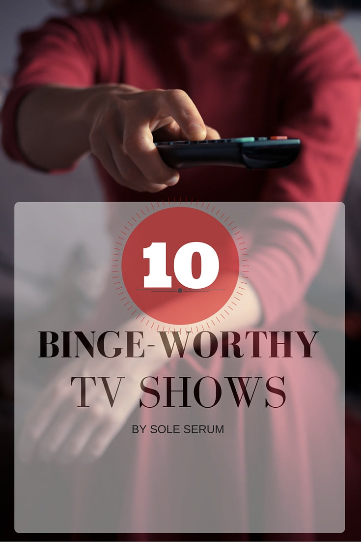 10 Binge-Worthy TV Shows – The Styletto