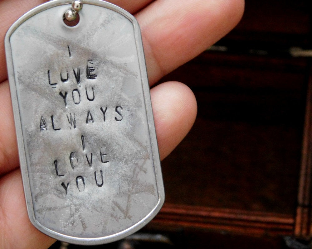 I Love You Necklace Military Dog Tag Dogtag Always Message Distressed Engraving Deployment Gift