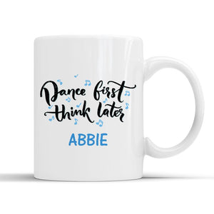 DANCE FIRST THINK LATER PERSONALISED MUG - 4 PRINT COLOURS Mug Personally Printed Blue