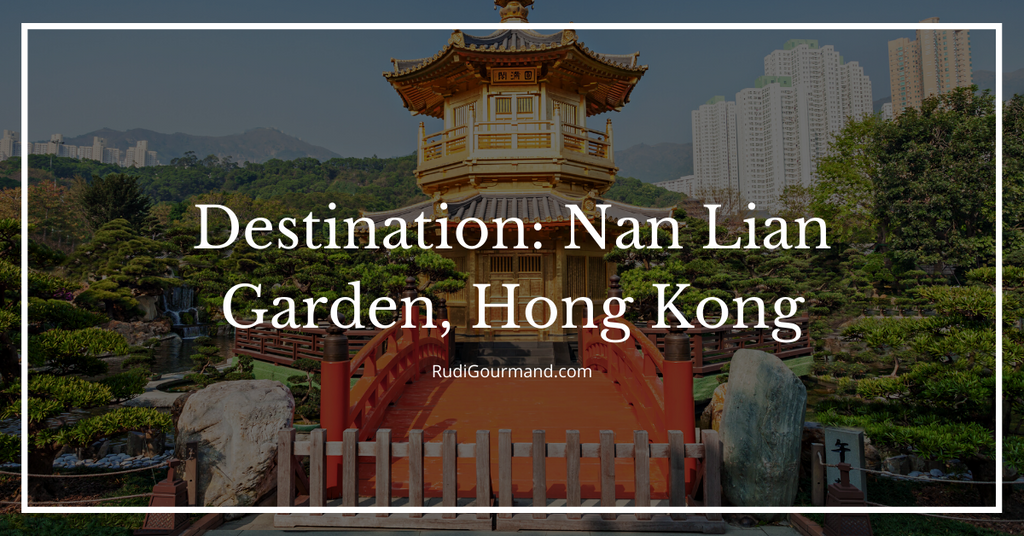 Nan Lian Garden, Hong Kong: A Digital Destination Tour | RudiGourmand