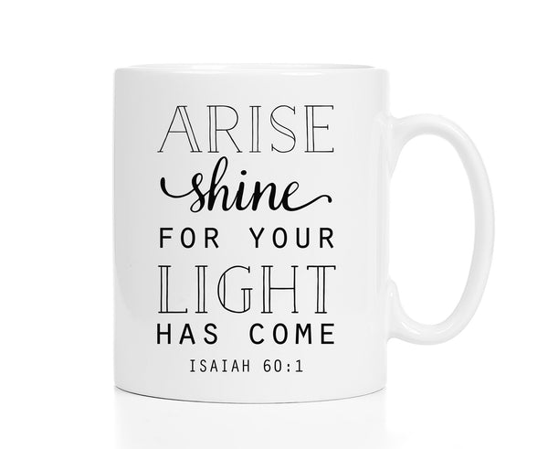 Arise Shine For Your Light Has Come Mug