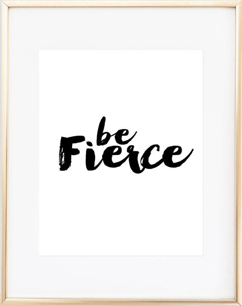Be Fierce Print