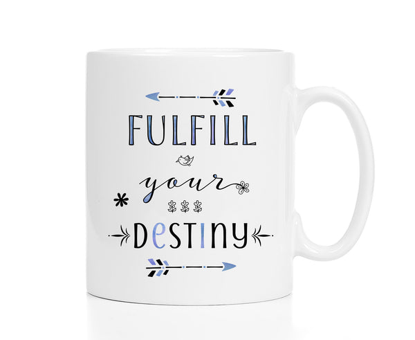 Inspirational Mug - Fulfill Your Destiny