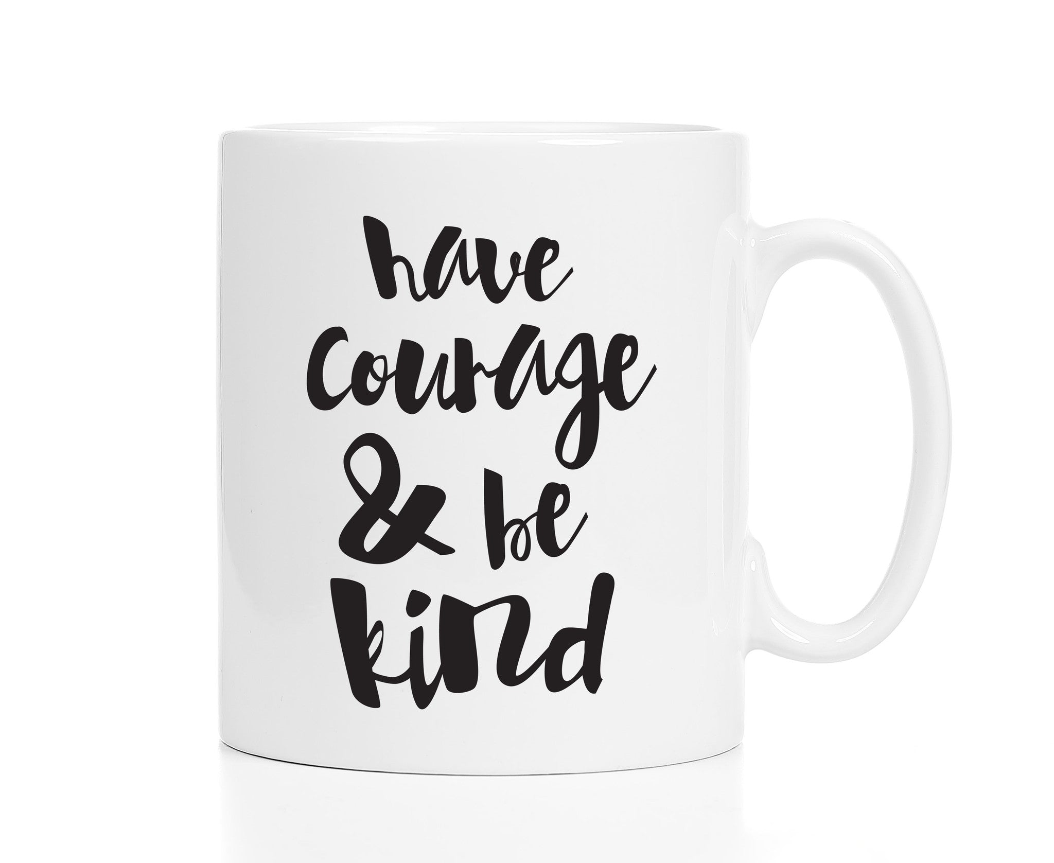 Have Courage and Be Kind Mug