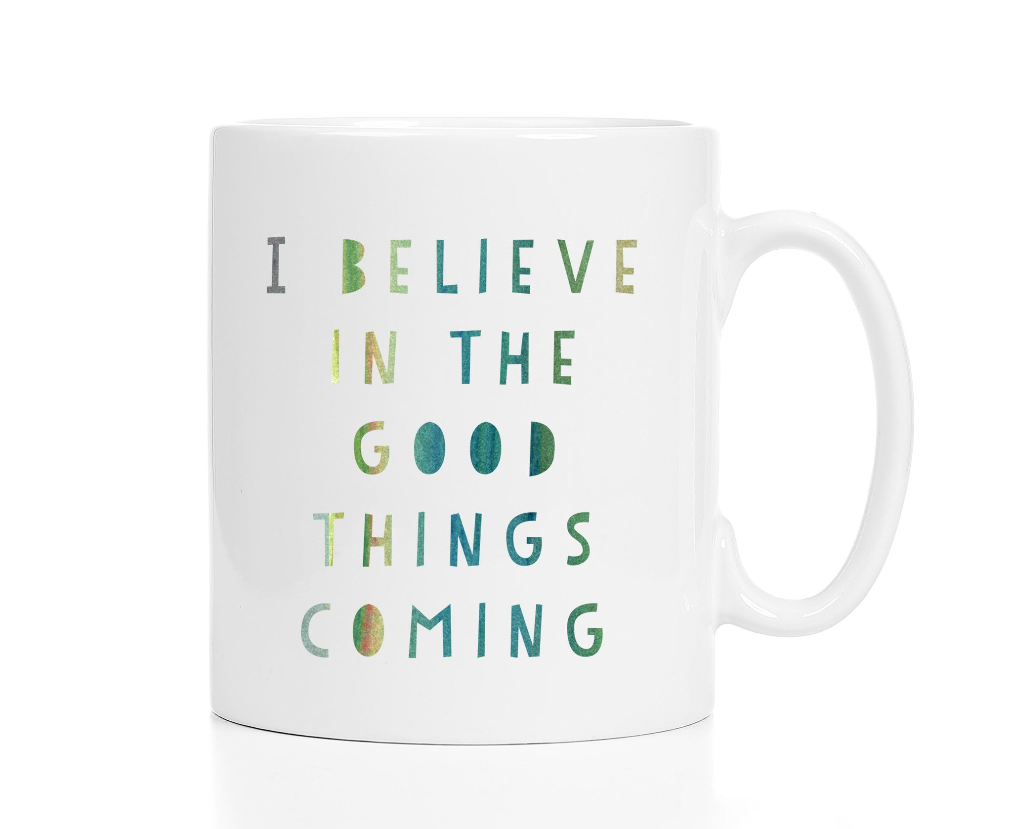 I Believe in the Good Things Coming Mug