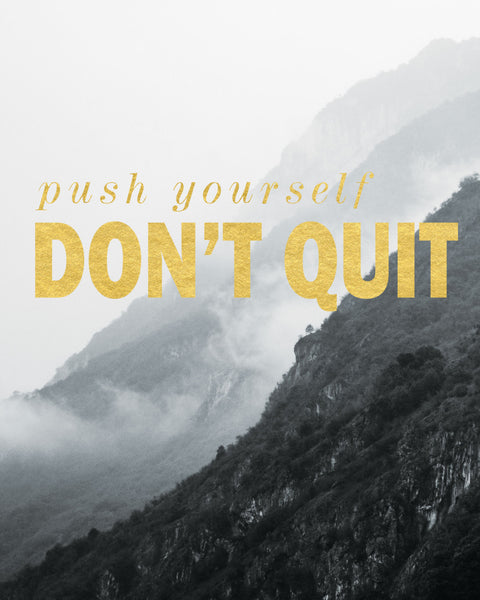 Push Yourself, Don't Quit Motivational Digital Download Print