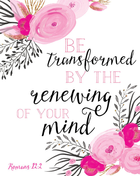 Be Transformed By The Renewing of Your Mind -- Romans 12:2 Printable