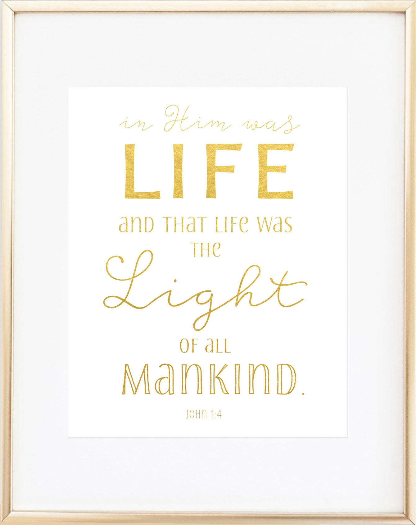 "Bible Verse Print -- ""In Him Was Life"" -- Gold Foil"