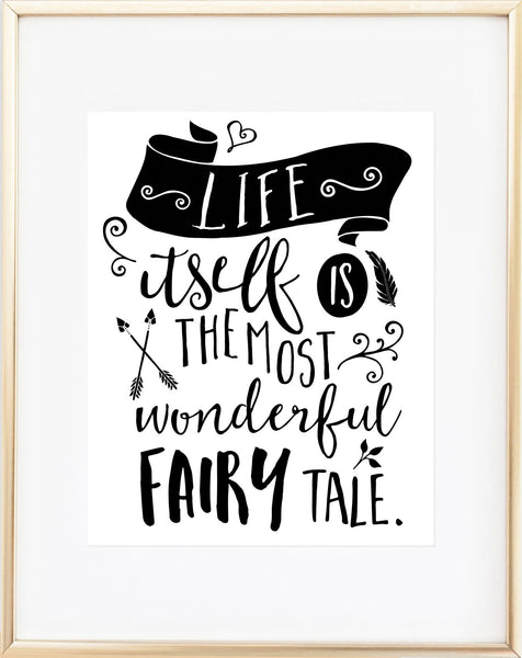 Life Itself Is the Most Wonderful Fairy Tale Print