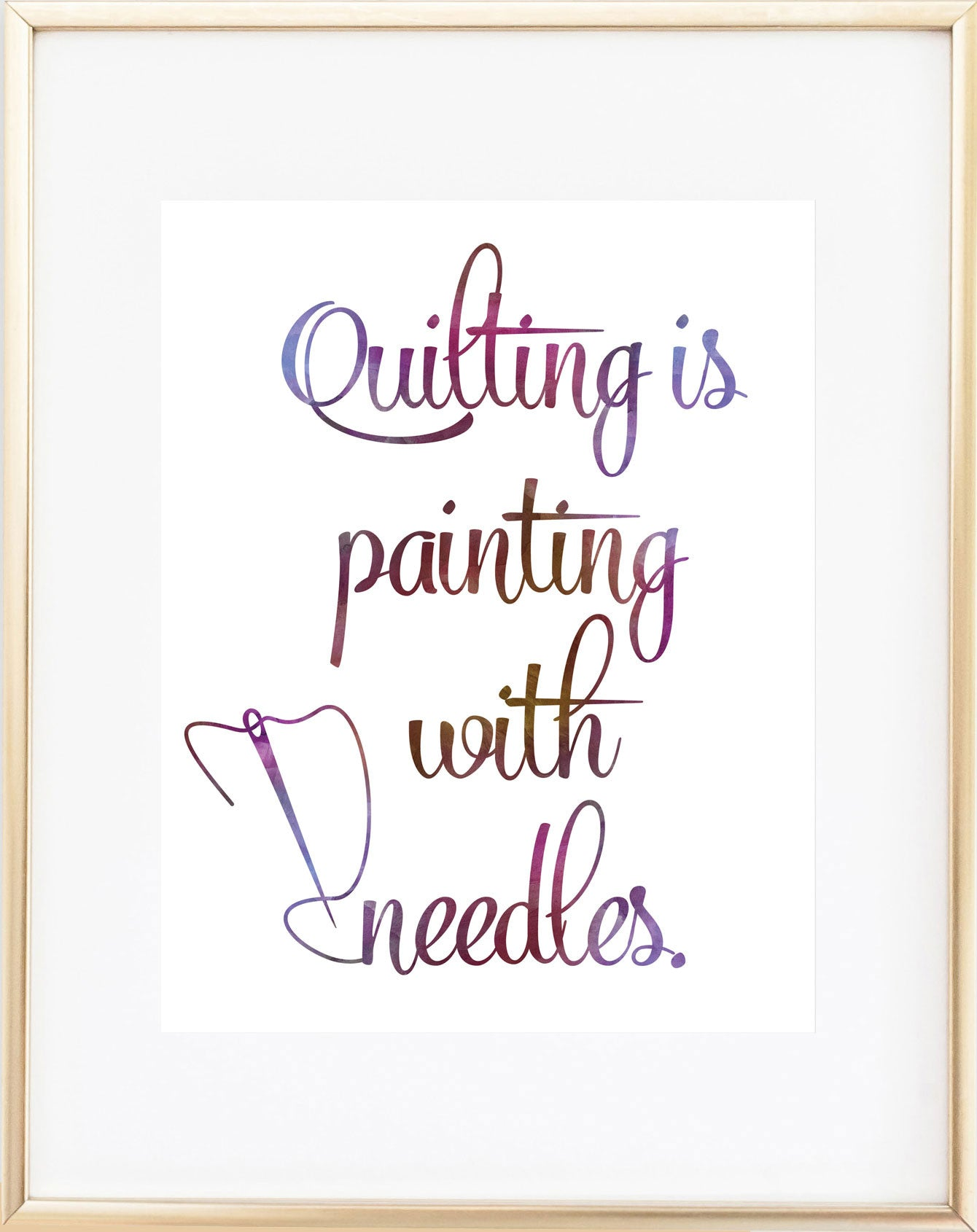 Quilting is Painting With Needles Print
