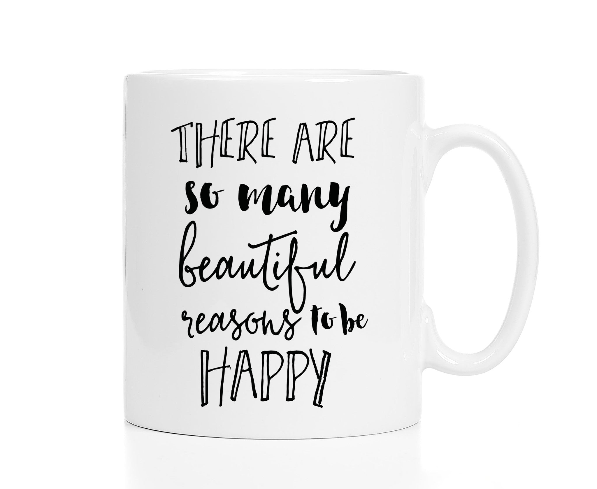 There Are So Many Beautiful Reasons to Be Happy Mug