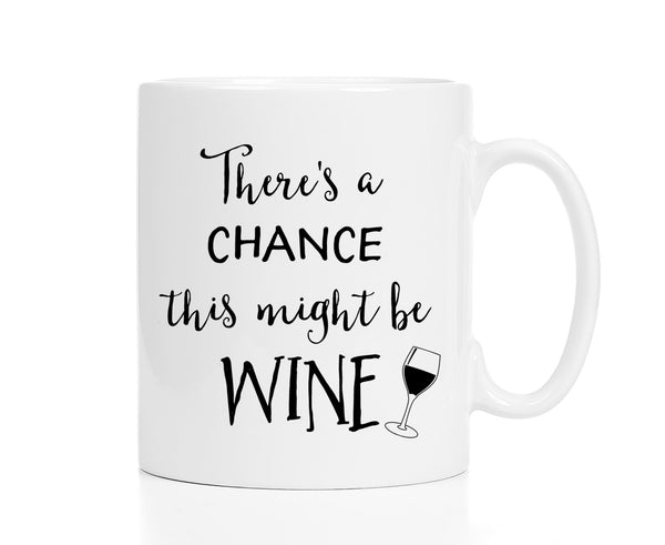 There's a Chance This Might Be Wine Mug