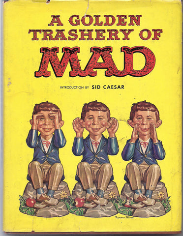 A Golden Trashery of MAD Introduction By Sid Caesar 1960 What Me Worry? Alfred E Neuman Bill Elder Wally Wood Kelly Freas Jack Davis