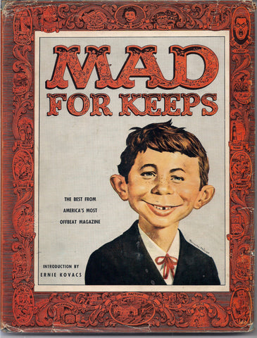MAD FOR KEEPS  Introduction By Ernie Kovaks 1958 What Me Worry? Alfred E Neuman Bill Elder Wally Wood Kelly Freas Jack Davis