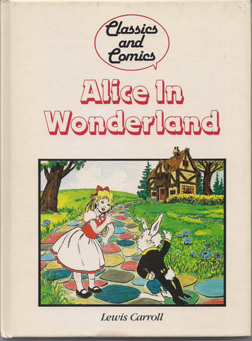 ALICE in WONDERLAND Lewis Carroll Comics and Classics Comic Book & Text adaptation Hardcover Book