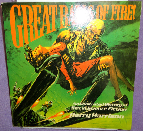 Great Balls of Fire Illustrated History of SEX in Science Fiction Art Comic Books Sleaze Pulps Druillet Moebius Sanjulián Rich Corben Maroto