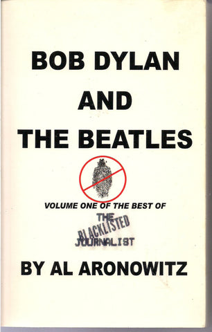 Bob Dylan and the Beatles Best of the Blacklisted Journalist Vol 1 Al Aronowitz Pop Scene NY Post Village Voice Allen Ginsberg Marijuana